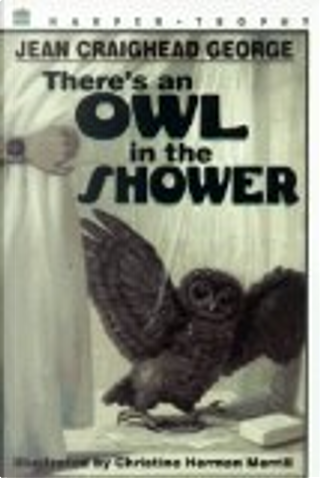 There's an Owl in the Shower by Jean Craighead George