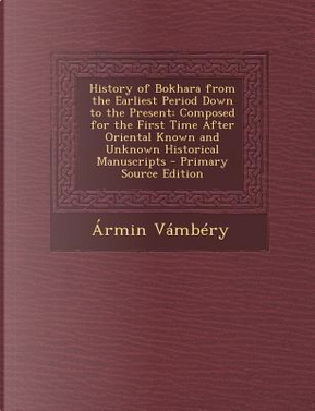 History of Bokhara from the Earliest Period Down to the Present by Armin Vambery