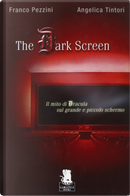 The Dark Screen by Angelica Tintori, Franco Pezzini