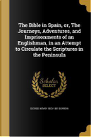 BIBLE IN SPAIN OR THE JOURNEYS by George Henry 1803-1881 Borrow