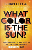 What Color Is the Sun? by Brian Clegg