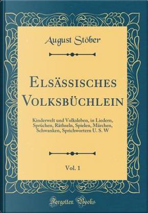 Elsässisches Volksbüchlein, Vol. 1 by August Stöber