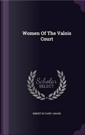 Women of the Valois Court by Imbert De Saint-Amand