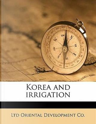 Korea and Irrigation by Ltd Oriental Development Co