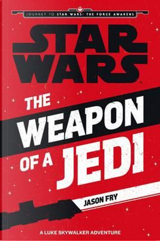 The Weapon of a Jedi by Jason Fry