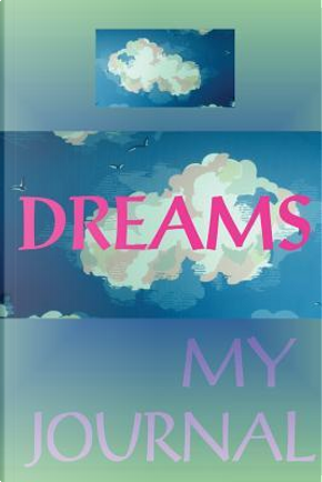 Dreams My Journal by MAYER