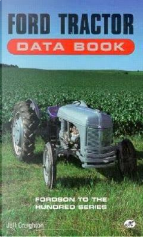 Ford Tractor Data Book by Jeff Creighton