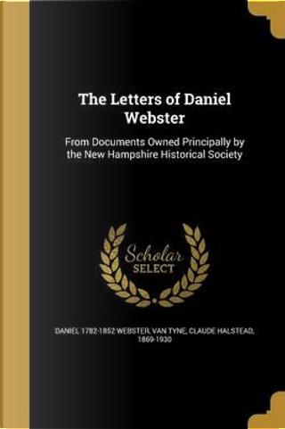 LETTERS OF DANIEL WEBSTER by Daniel 1782-1852 Webster