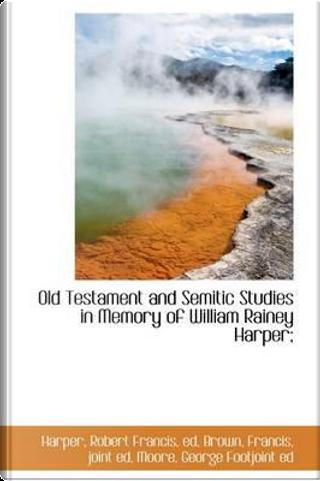 Old Testament and Semitic Studies in Memory of William Rainey Harper by HARPER