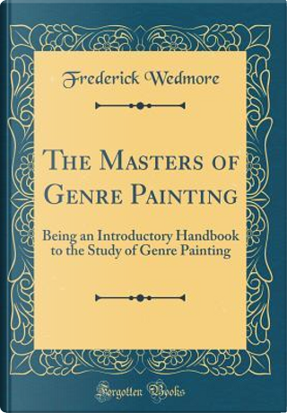 The Masters of Genre Painting by Frederick Wedmore