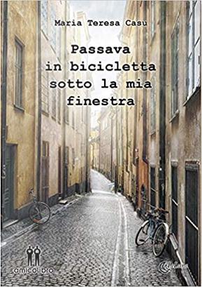 Passava in bicicletta sotto la mia finestra by Maria Teresa Casu
