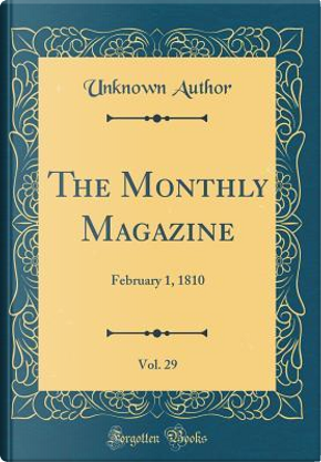 The Monthly Magazine, Vol. 29 by Author Unknown