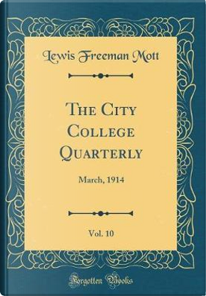The City College Quarterly, Vol. 10 by Lewis Freeman Mott