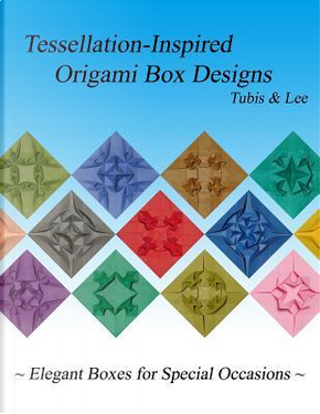 Tessellation-Inspired Origami Box Designs by Arnold Tubis
