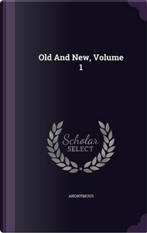 Old and New, Volume 1 by ANONYMOUS