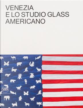 Venezia e lo Studio Glass Americano by