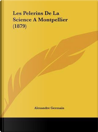 Les Pelerins de La Science a Montpellier (1879) by Alexandre Germain