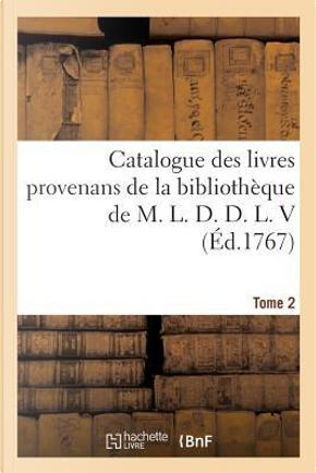 Catalogue des Livres Provenans de la Bibliotheque de M. l. d. d. l. V Tome 2 by Debure-G
