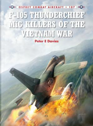 F-105 Thunderchief MiG Killers of the Vietnam War by Peter E. Davies