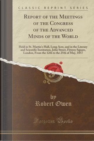 Report of the Meetings of the Congress of the Advanced Minds of the World by Robert Owen