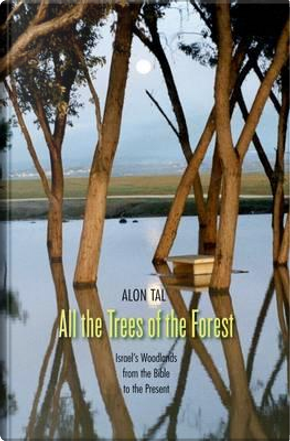 All the Trees of the Forest by Alon Tal