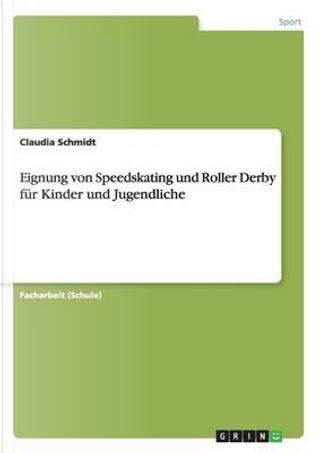 Eignung von Speedskating und Roller Derby für Kinder und Jugendliche by Claudia Schmidt