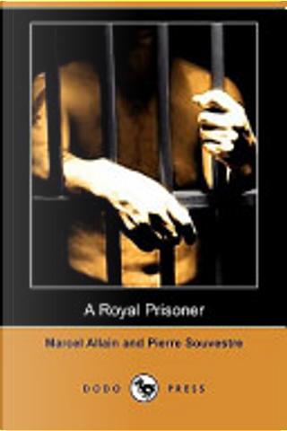 A Royal Prisoner (Dodo Press) by Marcel Allain