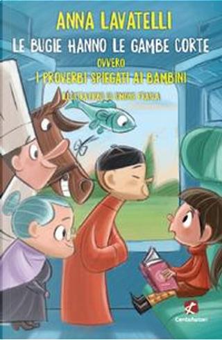 Le bugie hanno le gambe corte ovvero I proverbi spiegati ai bambini by Anna Lavatelli