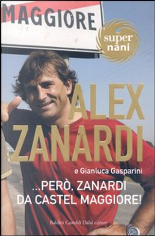 ...però, Zanardi da Castel Maggiore! by Alex Zanardi, Gianluca Gasparini