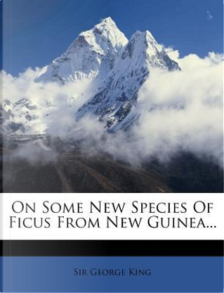 On Some New Species of Ficus from New Guinea... by George King