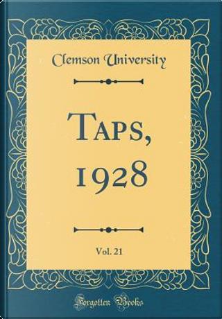 Taps, 1928, Vol. 21 (Classic Reprint) by Clemson University