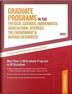 Peterson's Graduate Programs in the Physical Sciences, Mathematics, Agricultural Sciences, the Environment & Natural Resources 2009 by Peterson's