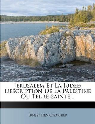 J Rusalem Et La Jud E by Ernest Henri Garnier