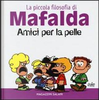 Amici per la pelle. La piccola filosofia di Mafalda. Ediz. illustrata by Quino