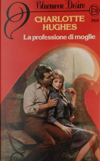 La professione di moglie by Charlotte Hughes