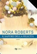 Il sapore della felicità by Nora Roberts