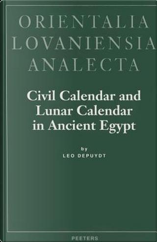 Civil Calendar and Lunar Calendar in Ancient Egypt by Leo Depuydt