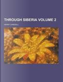 Through Siberia Volume 2 by Henry Lansdell