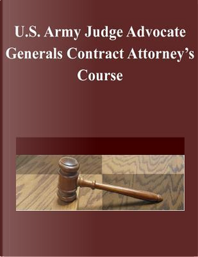 U.s. Army Judge Advocate Generals Contract Attorney's Course by Judge Advocate Generals Legal Center and School