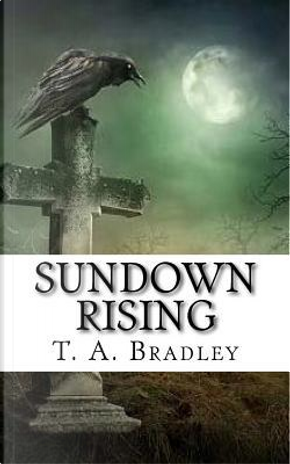 Sundown Rising by T. A. Bradley
