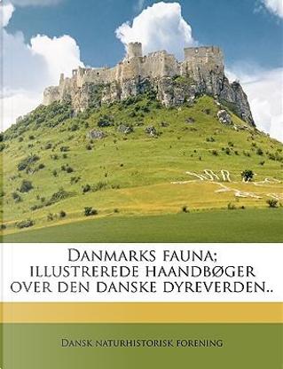 Danmarks Fauna; Illustrerede Haandbger Over Den Danske Dyrev by Dansk naturhis forening