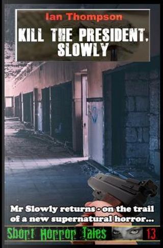 Kill The President, Slowly by Ian Thompson