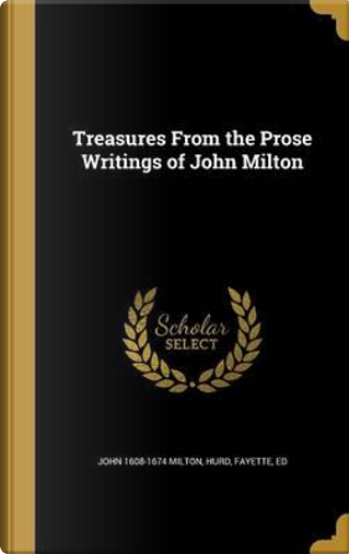 TREAS FROM THE PROSE WRITINGS by John 1608-1674 Milton