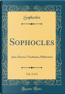 Sophocles, Vol. 2 of 2 by Sophocles Sophocles