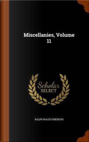 Miscellanies, Volume 11 by Ralph Waldo Emerson
