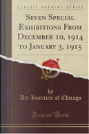 Seven Special Exhibitions From December 10, 1914 to January 3, 1915 (Classic Reprint) by Art Institute of Chicago