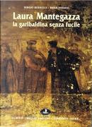 Laura Mantegazza, la garibaldina senza fucile by Sergio Redaelli, Teruzzi Rosa