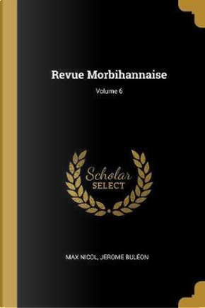 Revue Morbihannaise; Volume 6 by Max Nicol