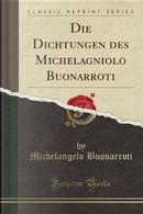 Die Dichtungen des Michelagniolo Buonarroti (Classic Reprint) by Michelangelo Buonarroti