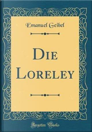 Die Loreley (Classic Reprint) by Emanuel Geibel